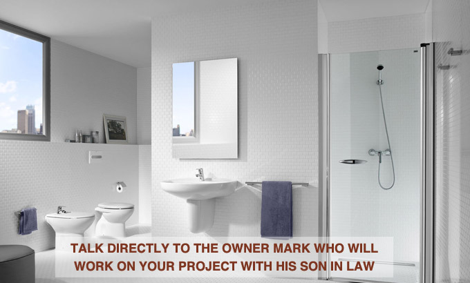 talk directly to the owner Mark who will work on your project with his son in law